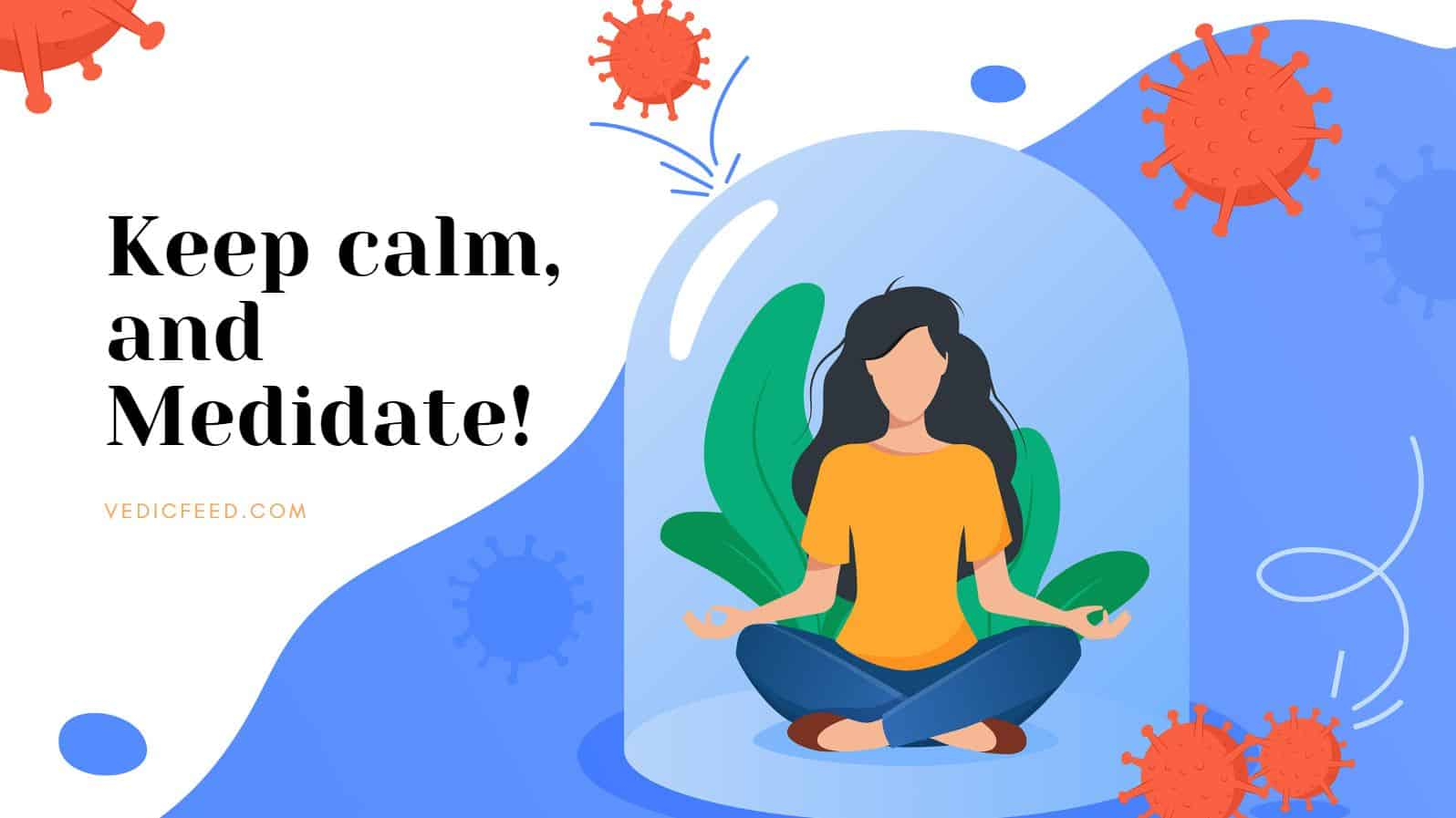Keep calm and Meditate!