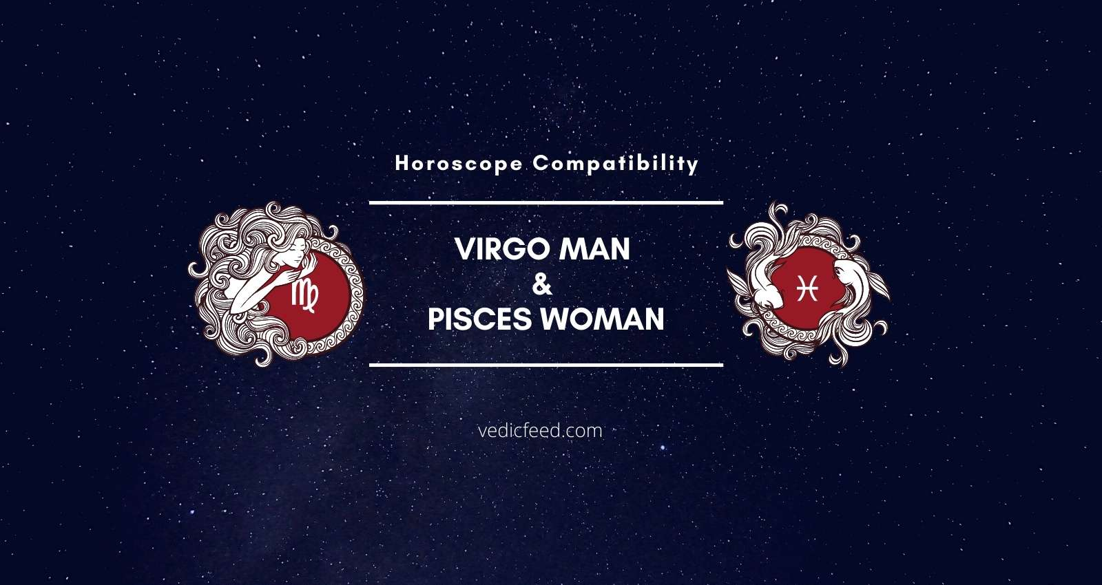 Woman virgo man compatibility pisces Virgo Man