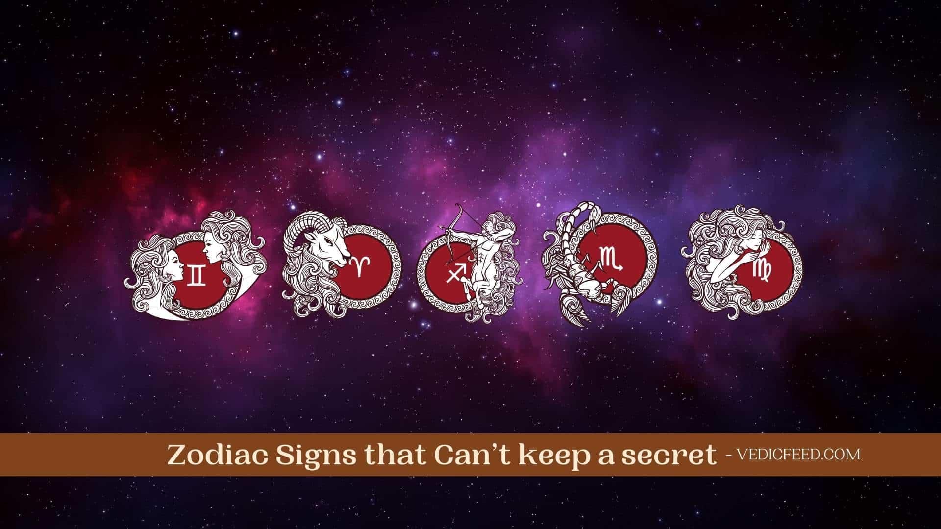Zodiac Signs that Can't keep secret